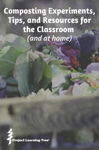 Composting Experiments, Tips, and Resources for the Classroom (and at home)